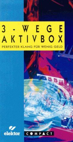 Drei - Wege- Aktivbox. 3-Wege Aktivbox. Perfekter Klang für wenig Geld - Gerhard Haas