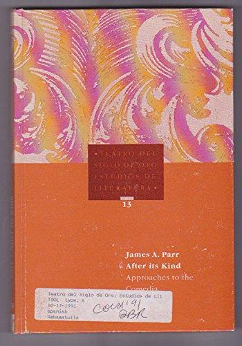 "9783928064200: After its kind: Approaches to the "" comedia (Teatro del Siglo de Oro. Estudios de literatura)"