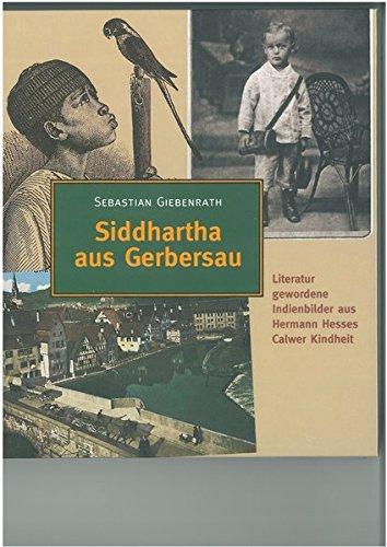 Siddhartha aus Gerbersau : Literatur gewordene Indienbilder aus Hermann Hesses Calwer Kindheit. ...