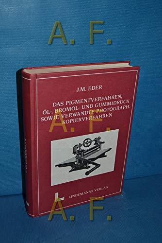 Das Pigmentverfahren, Öl-, Bromöl- und Gummidruck, Lichtpaus-: Eder, Josef Maria: