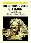 9783928127547: Die etruskische Religion. Sakrale Stätten - Götter - Kulte - Rituale