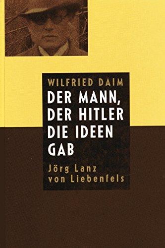 9783928127738: Der Mann, Der Hitler Die Ideen Gab: Jörg Lanz Von Liebenfels