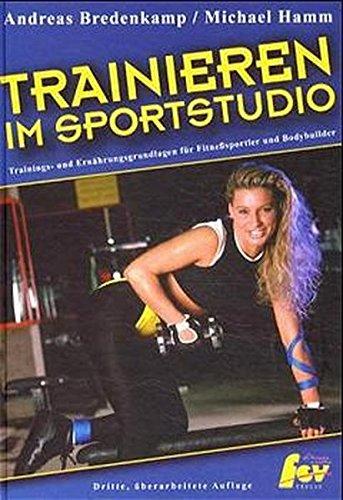 9783928148122: Trainieren im Sportstudio. Trainigs- und Ernährungsgrundlagen für Fitnesssportler und Bodybuilder