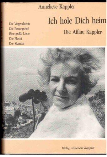 Ich hole Dich heim - Die Affäre Kappler SIGNIERT: KAPPLER Anneliese
