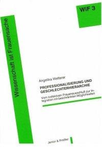 9783928172325: Professionalisierung und Geschlechterhierarchie: Vom kollektiven Frauenausschluss zur Integration mit beschrankten Moglichkeiten (Wissenschaft ist Frauensache)