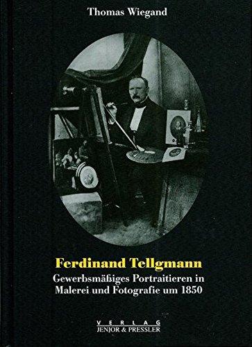 Ferdinand Tellgmann. Gewerbsmäßiges Portraitieren in Malerei und: Wiegand, Thomas: