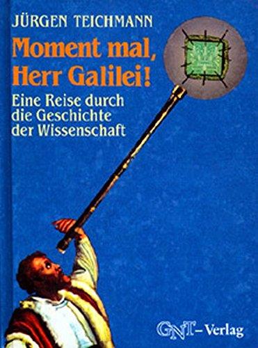 9783928186070: Moment mal, Herr Galilei!: Eine Reise durch die Geschichte der Wissenschaft