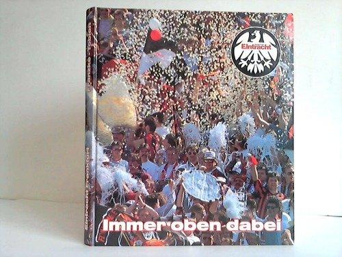 9783928231138: Immer oben dabei. Eintracht Frankfurt