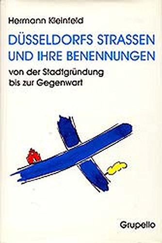 Düsseldorfs Strassen und ihre Benennungen von der Stadtgründung bis zur Gegenwart. Mit einem Geleitwort von Hugo Weidenhaupt. - Kleinfeld, Hermann