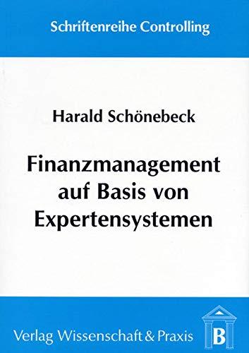 Finanzmanagement auf Basis von Expertensystemen: Ein systemorienierter Ansatz zur wissensbasierten ...