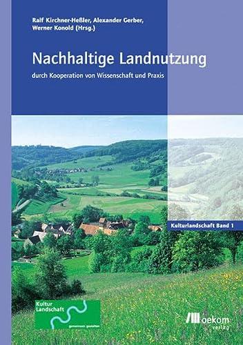 Nachhaltige Landnutzung durch Kooperation von Wissenschaft und Praxis. Teil 1 + 2: Werner Konold
