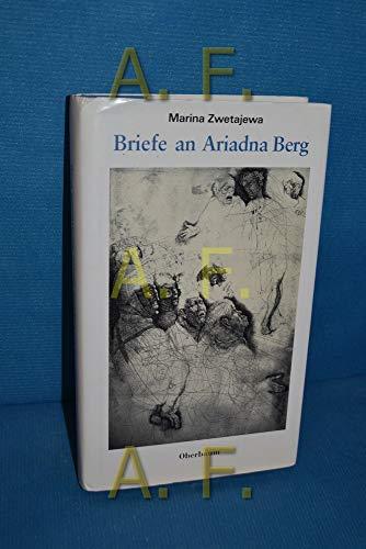 Briefe an Ariadna Berg - Heinrichs,, Siegfried, Marina Zwetajewa, und Bettina Eberspächer,