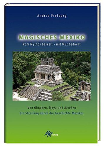 9783928272773: Magisches Mexiko. Vom Mythos beseelt - mit Mut bedacht: Von Olmeken, Maya und Azteken. Ein Streifzug durch die Geschichte Mexikos