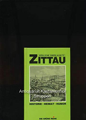 9783928275071: Zittau, /Südliche Oberlausitz. Historie - Heimat - Humor