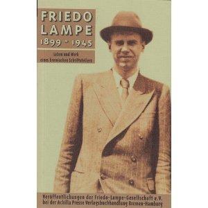 Katalog der Ausstellung Friedo Lampe, 1899-1945. Leben und Werk eines Bremischen Schriftstellers. ...