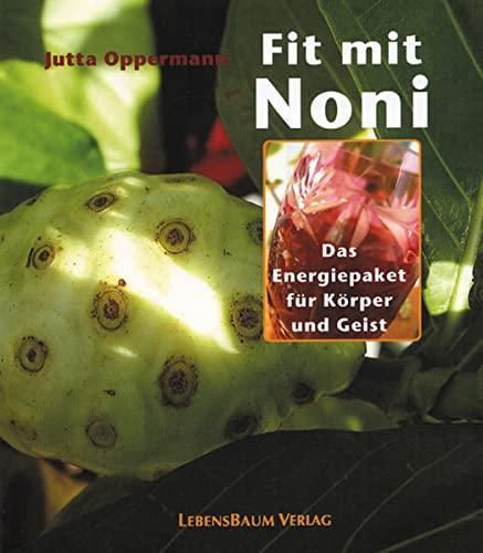 Fit mit Noni: Das Energiepaket für Körper und Geist: Oppermann, Jutta