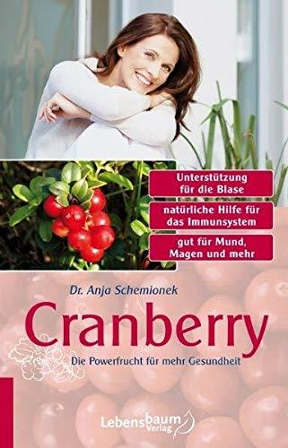 Cranberry: Die Powerfrucht für mehr Gesundheit - Schemionek, Anja