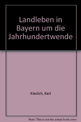 9783928432160: Landleben in Bayern um die Jahrhundertwende