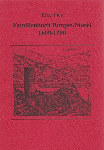 9783928441216: Familienbuch Burgen/Mosel 1600-1900 (Schriftenreihe der Familienstiftung Pies-Archiv, Forschungszentrum Vorderhunsrück e.V) (German Edition)