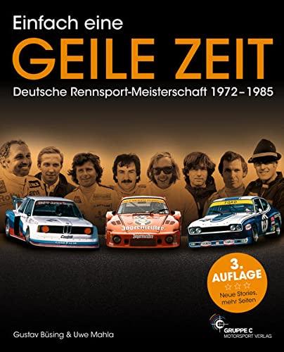 9783928540636: Einfach eine GEILE ZEIT: Deutsche Rennsport-Meisterschaft 1972-1985