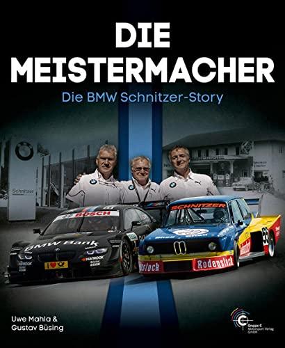 9783928540711: Die Meistermacher - Die BMW Schnitzer-Story