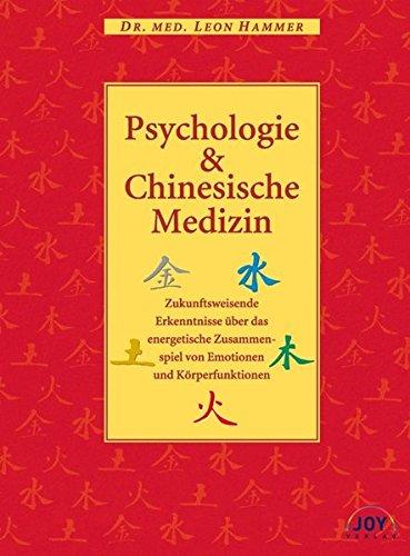 9783928554404: Psychologie und Chinesische Medizin: Zukunftsweisende Erkenntnisse �ber das energetische Zusammenspiel von Emotionen und K�rperfunktionen
