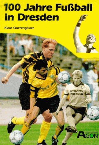 9783928562409: Hundert Jahre Fussball in Dresden