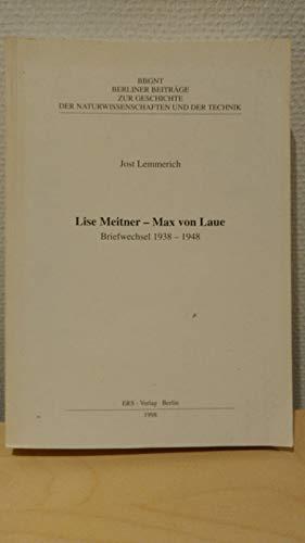 Lise Meitner - Max von Laue : Briefwechsel 1938 - 1948. Jost Lemmerich / Berliner Beiträge zur Geschichte der Naturwissenschaften und der Technik ; 22 - Meitner, Lise, Max von Laue und Jost (Hrsg.) Lemmerich