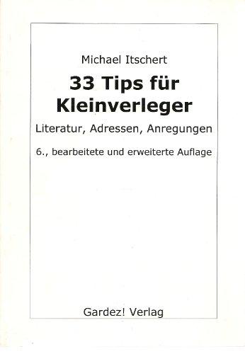 33 Tips für Kleinverleger Literatur Adressen Anregungen: Itschert Michael