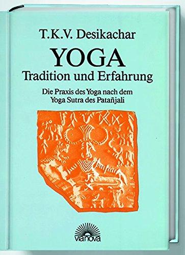 9783928632003: Yoga - Tradition und Erfahrung: Die Praxis des Yoga nach dem Yoga Sutra des Patanjali