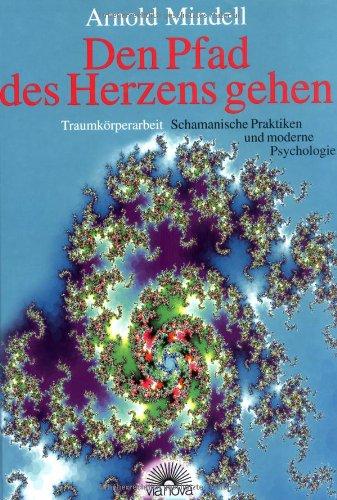 9783928632249: Den Pfad des Herzens gehen: Traumkörperarbeit. Schamanische Praktiken und moderne Psychologie