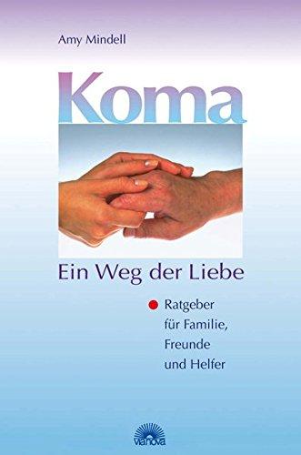 9783928632768: Koma - Ein Weg der Liebe: Ratgeber f�r Familie, Freunde und Helfer