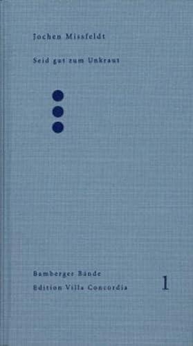 9783928648769: Seid gut zum Unkraut: Landschaften, Orte, Jahreszeiten (Edition Villa Concordia)