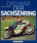 9783928678322: Das war der Sachsenring. Geschichte und Gegenwart einer legendären Rennstrecke