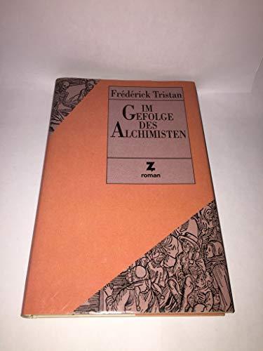 Im Gefolge des Alchimisten / Tristan Frédérick. Aus dem Franz. übers. von Michael Gramberg - Tristan, Frédérick