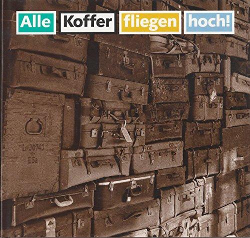9783928710077: Alle Koffer fliegen hoch!: Von der Hartschale zum Weichgepäck : die Geschichte der Reisebegleiter (German Edition)