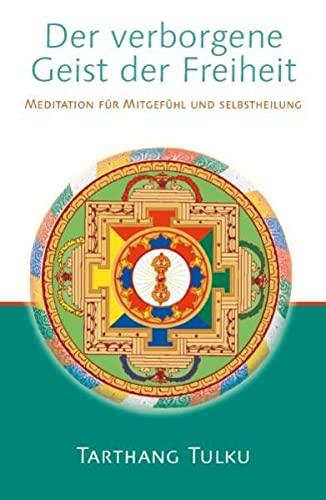 9783928758116: Der verborgene Geist der Freiheit: Meditation für Mitgefühl und Selbsheilung
