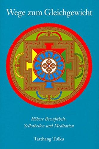 9783928758123: Wege zum Gleichgewicht: Höhere Bewußtheit, Selbstheilung und Meditation
