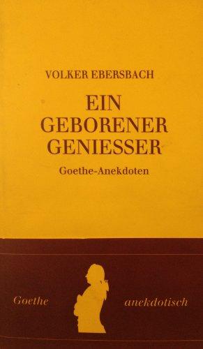 Ein geborener Genießer. Goethe- Anekdoten.: Goethe, Johann Wolfgang