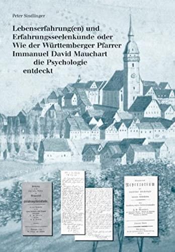 9783928812504: Lebenserfahrung(en) und Erfahrungsseelenkunde: Oder wie der Württemberger Pfarrer Immanuel David Mauchart die Psychologie entdeckt