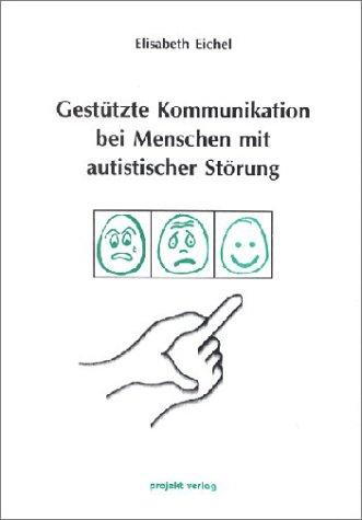 Gestützte Kommunikation bei Menschen mit autistischer Störung. - Eichel, Elisabeth