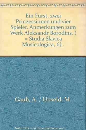 9783928864275: Ein Fürst, zwei Prinzessinnen und vier Spieler. Anmerkungen zum Werk Aleksandr Borodins. ( = Studia Slavica Musicologica, 6) .