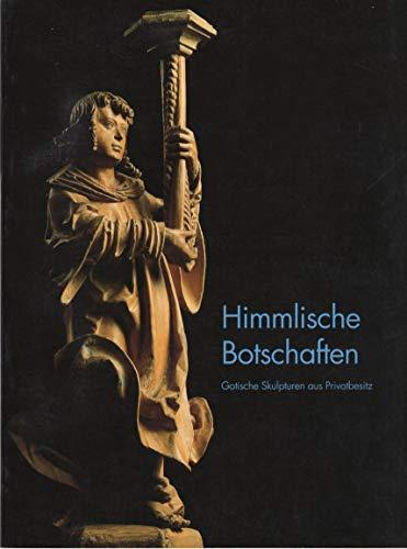 9783928873048: Himmlische Botschaften: Gotische Skulpturen aus Privatbesitz