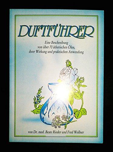 9783928892025: Duftführer. Eine Beschreibung von über 90 ätherischen Ölen, ihrer Wirkung und praktischen Anwendung