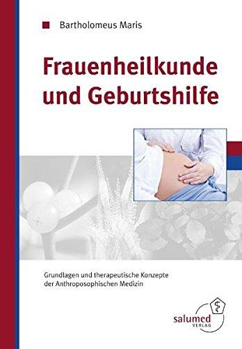 Frauenheilkunde und Geburtshilfe: Grundlagen und therapeutische Konzepte der Anthroposophischen ...