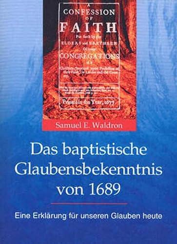 9783928936590: Das Baptistische Glaubensbekenntnis von 1689: Eine Erkl�rung f�r unseren Glauben heute