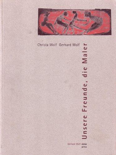 Unsere Freunde, die Maler. Bilder, Essays, Dokumente. - Wolf, Christa. Wolf, Gerhard.