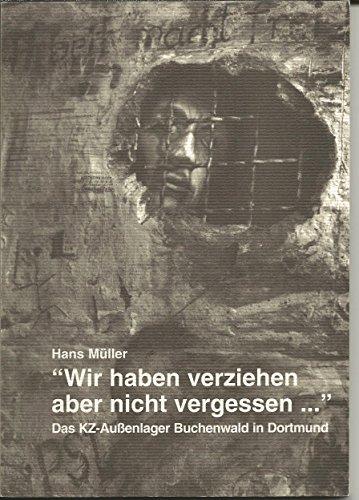 9783928970020: Wir haben verziehen, aber nicht vergessen...: Das KZ-Aussenlager Buchenwald in Dortmund (Livre en allemand)