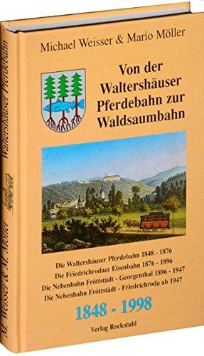9783929000894: Von der Waltershäuser Pferdebahn zur Waldsaumbahn 1848-1998. Waltershäuser Pferdebahn 1848-1876, Friedrichrodaer Eisenbahn 1876-1896, Nebenbahn ... und Fröttstädt-Friedrichroda ab 1947.