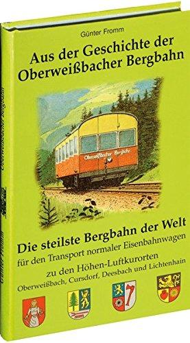 9783929000955: Aus der Geschichte der Oberweissbacher Bergbahn: Die steilste Bergbahn der Welt für den Transport normaler Eisenbahnwagen zu den Höhen-Luftkurorten ... Deesbach und Liestenhain (Livre en allemand)